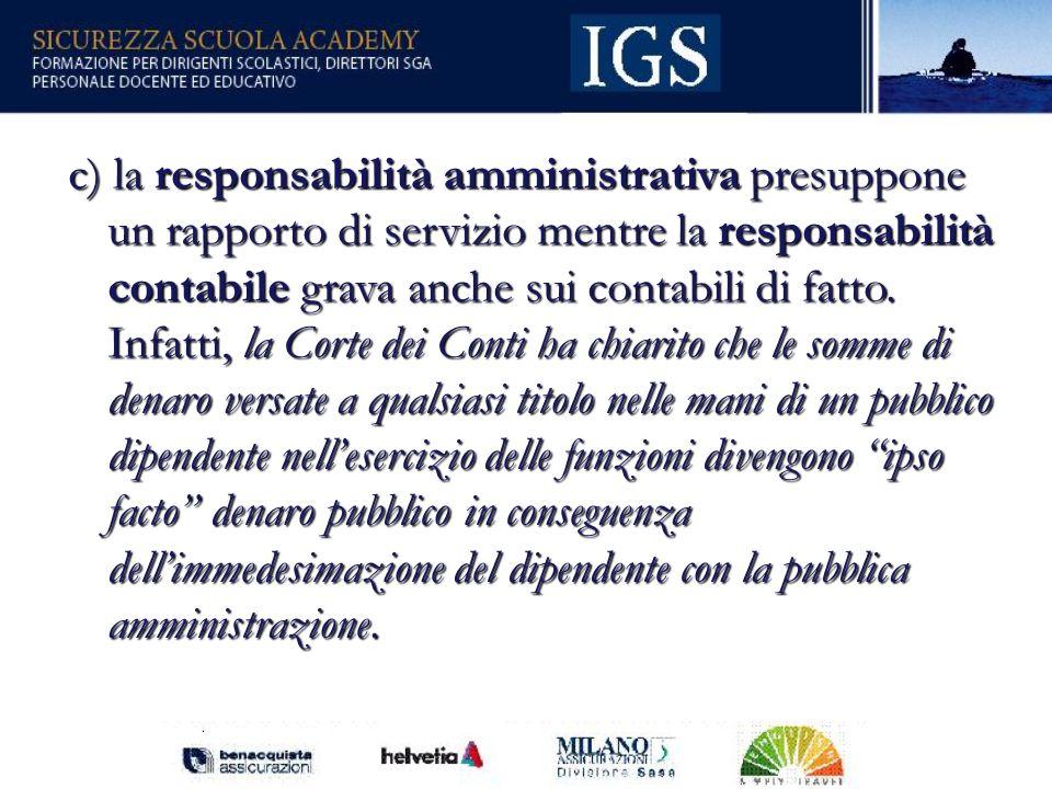 c) la responsabilità amministrativa presuppone un rapporto di servizio mentre la responsabilità contabile grava anche sui contabili di fatto.