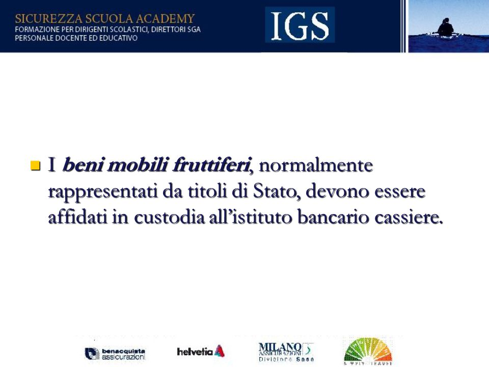 I beni mobili fruttiferi, normalmente rappresentati da titoli di Stato, devono essere affidati in custodia all'istituto bancario cassiere.