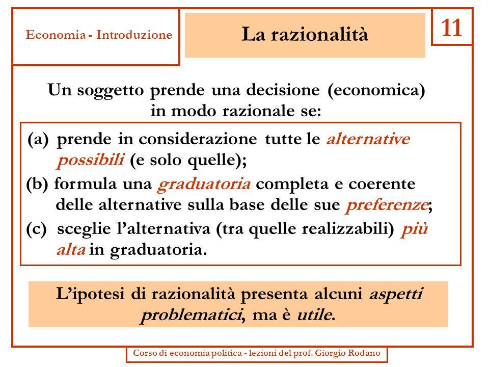 11 La razionalità Un soggetto prende una decisione (economica)