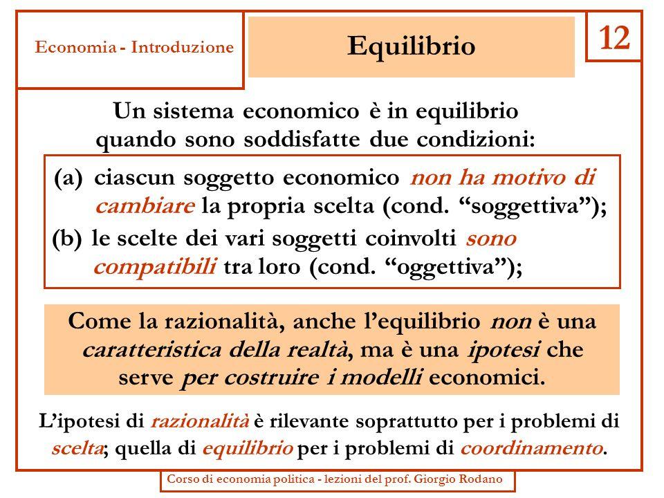 12 Equilibrio. Economia - Introduzione. Un sistema economico è in equilibrio quando sono soddisfatte due condizioni: