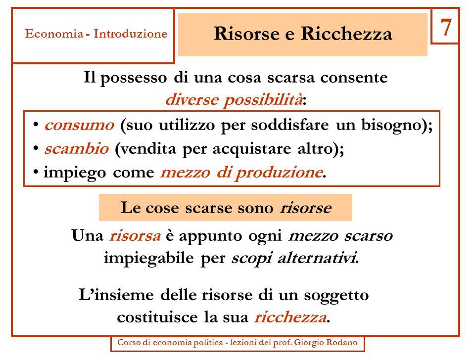 7 Risorse e Ricchezza. Economia - Introduzione. Il possesso di una cosa scarsa consente diverse possibilità: