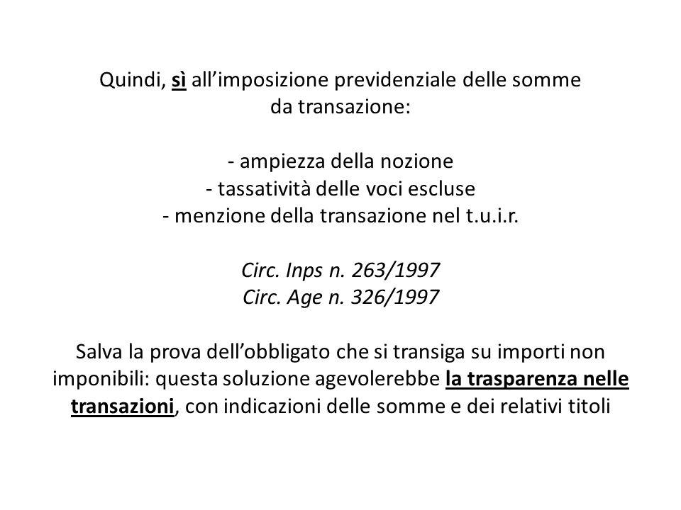 Quindi, sì all'imposizione previdenziale delle somme da transazione: - ampiezza della nozione - tassatività delle voci escluse - menzione della transazione nel t.u.i.r.