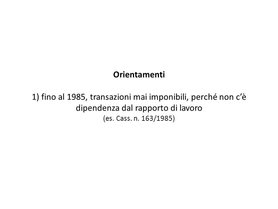 Orientamenti 1) fino al 1985, transazioni mai imponibili, perché non c'è dipendenza dal rapporto di lavoro (es.