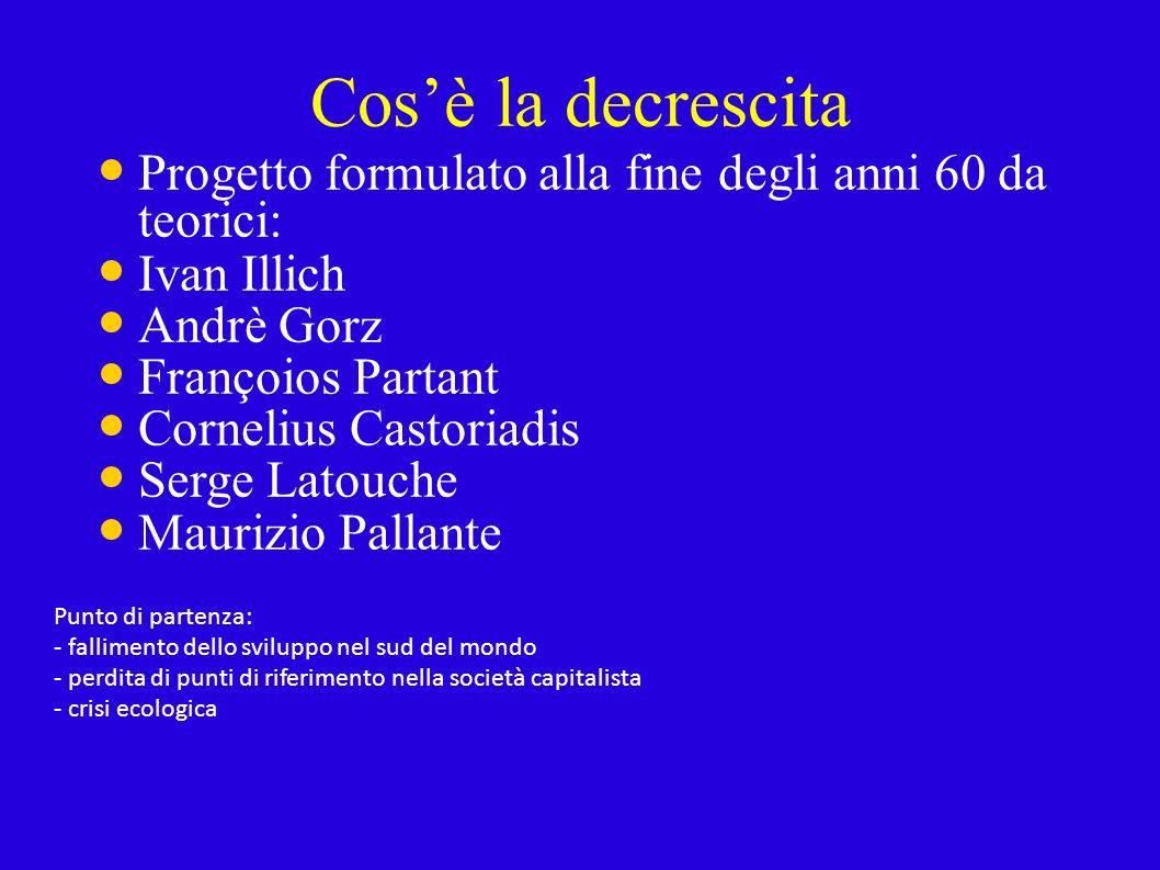 02/02/10 Cos'è la decrescita. Progetto formulato alla fine degli anni 60 da teorici: Ivan Illich.