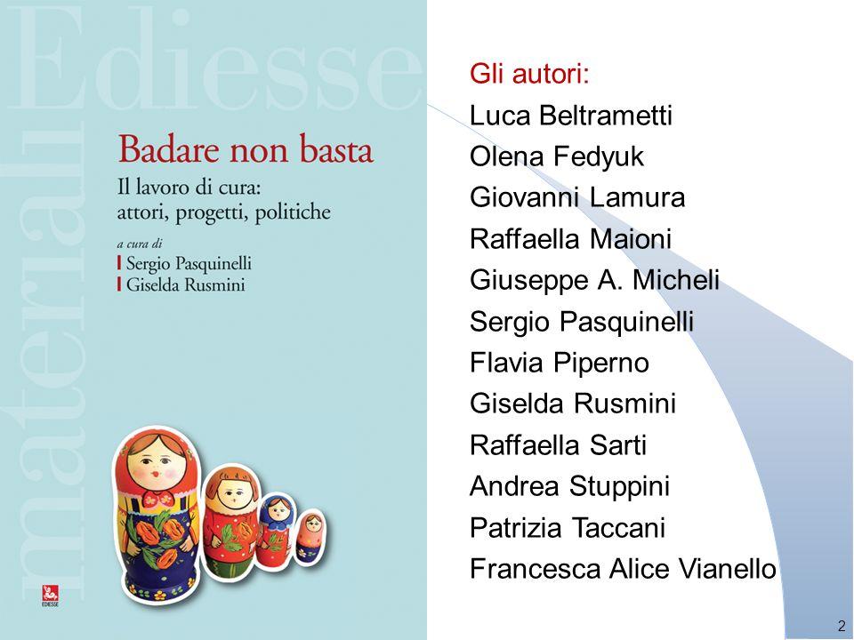 Gli autori: Luca Beltrametti. Olena Fedyuk. Giovanni Lamura. Raffaella Maioni. Giuseppe A. Micheli.