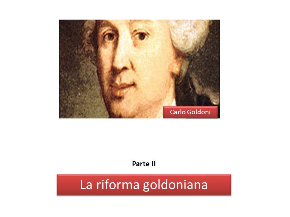 Carlo Goldoni Parte II La riforma goldoniana