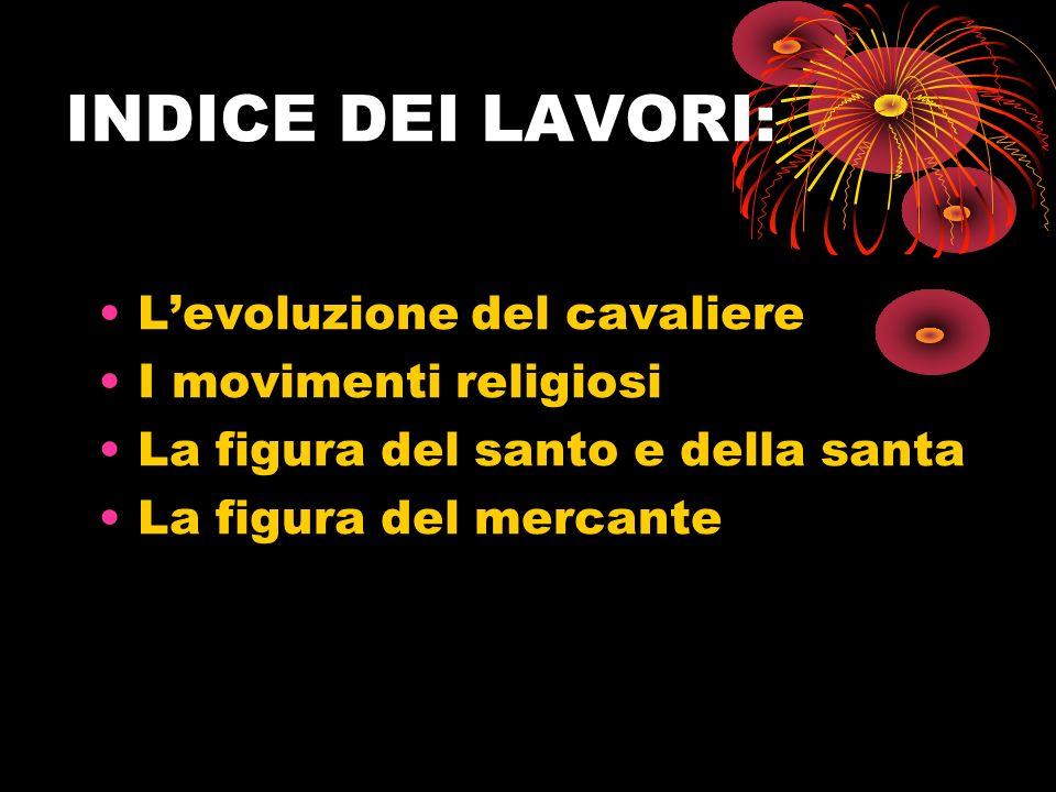 INDICE DEI LAVORI: L'evoluzione del cavaliere I movimenti religiosi