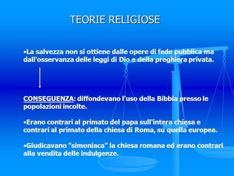 TEORIE RELIGIOSE La salvezza non si ottiene dalle opere di fede pubblica ma dall osservanza delle leggi di Dio e della preghiera privata.