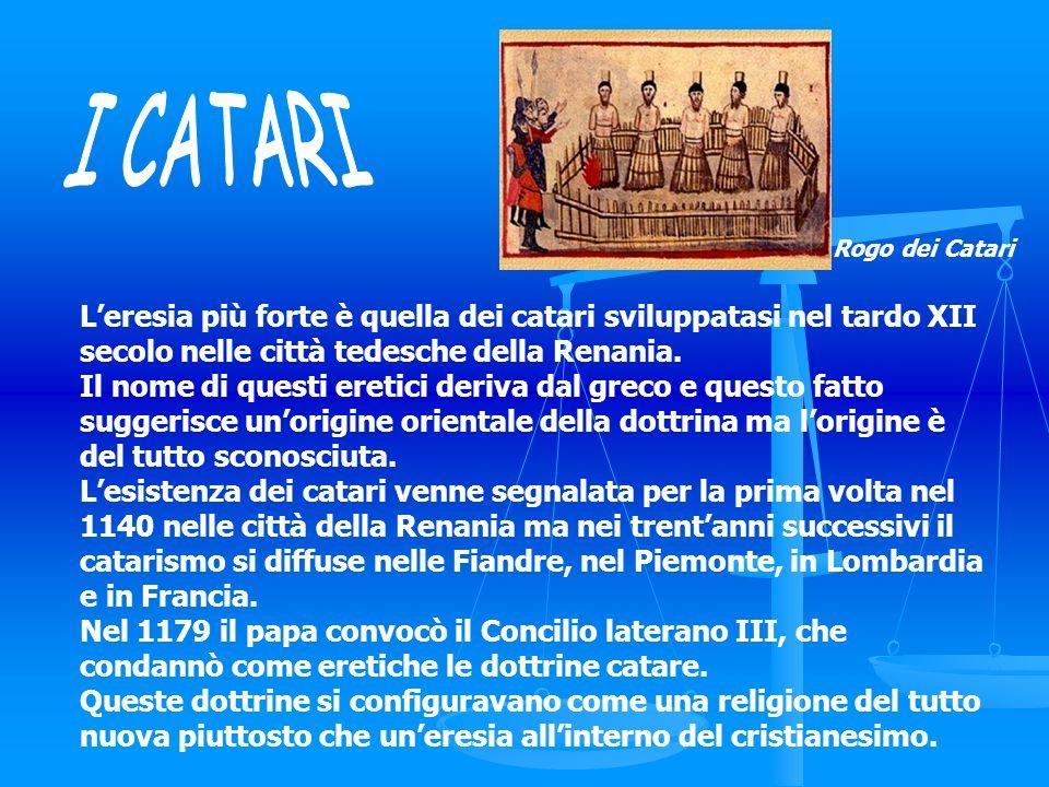 Rogo dei Catari I CATARI. L'eresia più forte è quella dei catari sviluppatasi nel tardo XII secolo nelle città tedesche della Renania.
