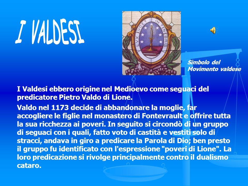 Simbolo del Movimento valdese. I VALDESI. I Valdesi ebbero origine nel Medioevo come seguaci del predicatore Pietro Valdo di Lione.