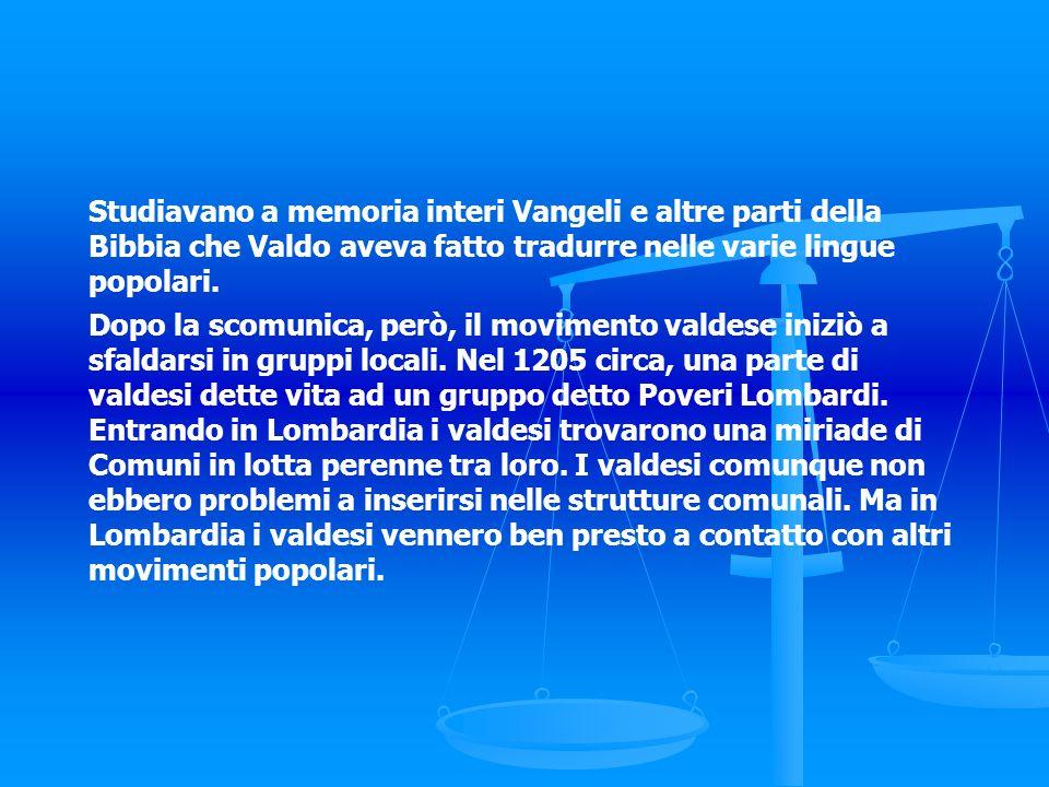 Studiavano a memoria interi Vangeli e altre parti della Bibbia che Valdo aveva fatto tradurre nelle varie lingue popolari.