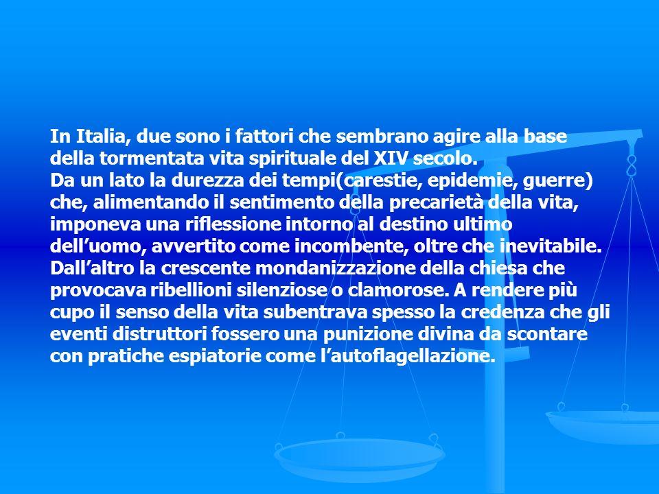 In Italia, due sono i fattori che sembrano agire alla base della tormentata vita spirituale del XIV secolo.