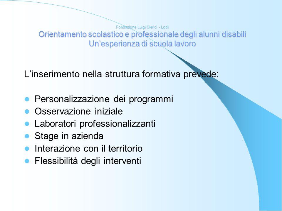 L'inserimento nella struttura formativa prevede: