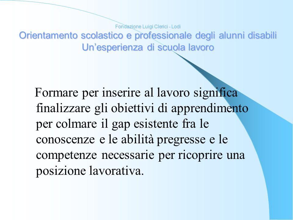 Fondazione Luigi Clerici - Lodi Orientamento scolastico e professionale degli alunni disabili Un'esperienza di scuola lavoro
