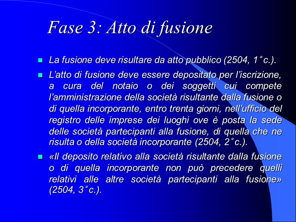 Fase 3: Atto di fusioneLa fusione deve risultare da atto pubblico (2504, 1° c.).