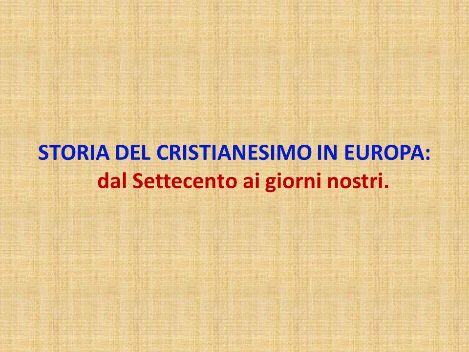 STORIA DEL CRISTIANESIMO IN EUROPA: dal Settecento ai giorni nostri.