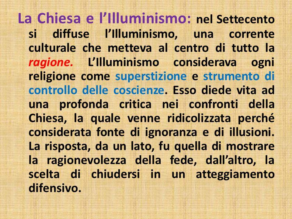La Chiesa e l'Illuminismo: nel Settecento si diffuse l'Illuminismo, una corrente culturale che metteva al centro di tutto la ragione.