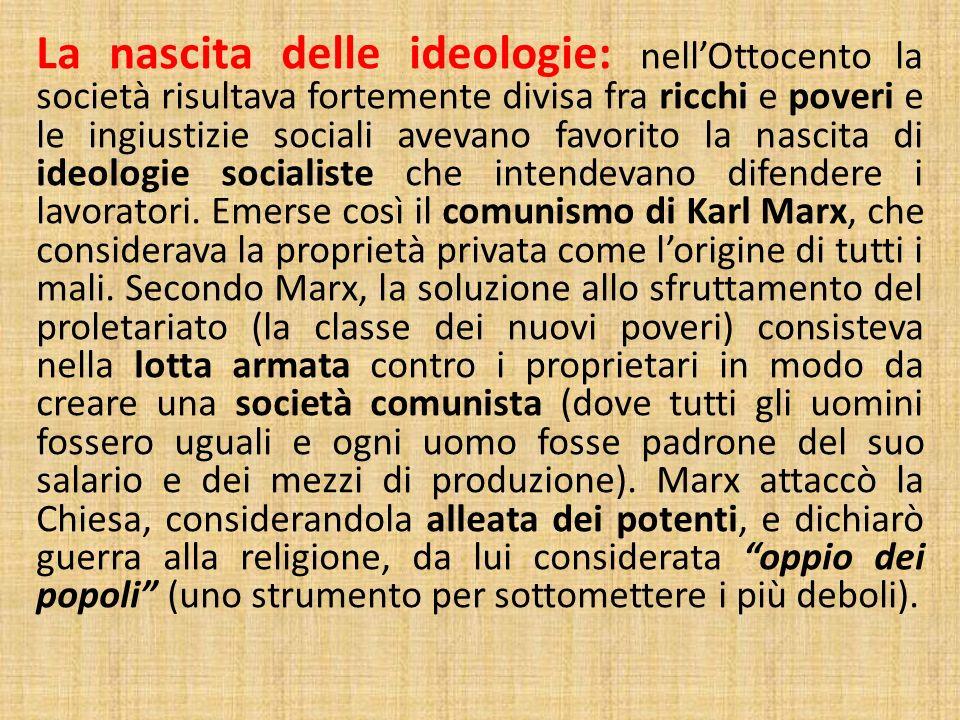 La nascita delle ideologie: nell'Ottocento la società risultava fortemente divisa fra ricchi e poveri e le ingiustizie sociali avevano favorito la nascita di ideologie socialiste che intendevano difendere i lavoratori.