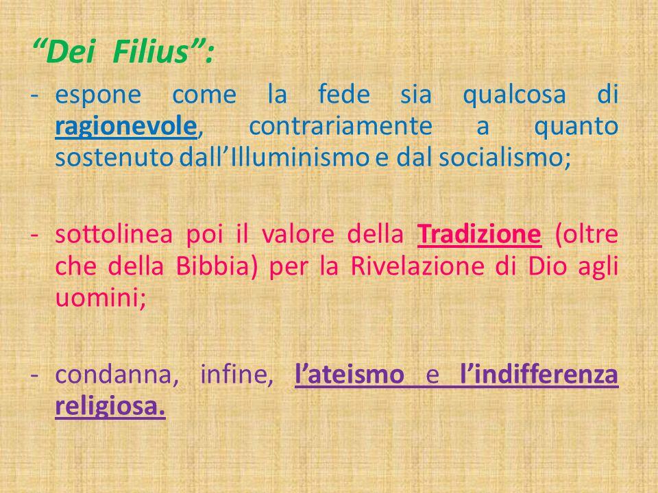 Dei Filius : espone come la fede sia qualcosa di ragionevole, contrariamente a quanto sostenuto dall'Illuminismo e dal socialismo;