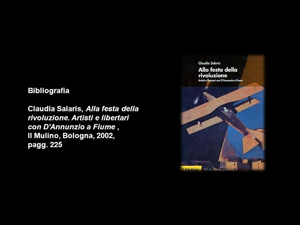 Bibliografia Claudia Salaris, Alla festa della rivoluzione. Artisti e libertari con D Annunzio a Fiume ,