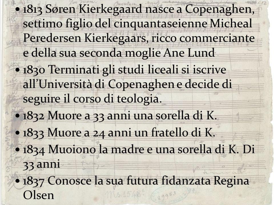 1813 Søren Kierkegaard nasce a Copenaghen, settimo figlio del cinquantaseienne Micheal Peredersen Kierkegaars, ricco commerciante e della sua seconda moglie Ane Lund