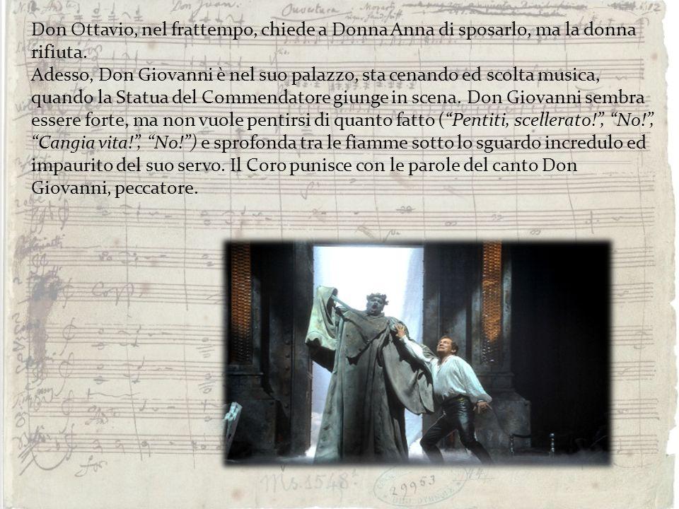 Don Ottavio, nel frattempo, chiede a Donna Anna di sposarlo, ma la donna rifiuta.