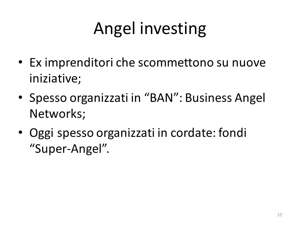Angel investing Ex imprenditori che scommettono su nuove iniziative;
