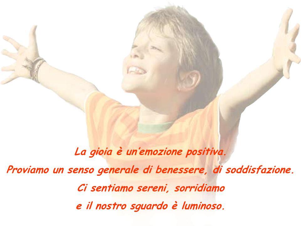 La gioia è un'emozione positiva.