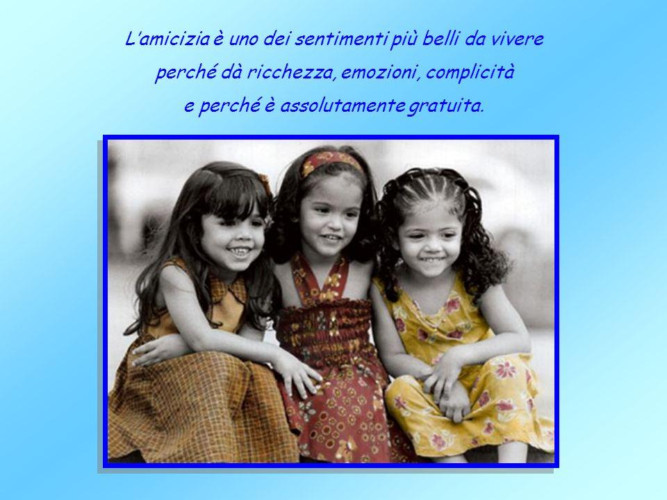 L'amicizia è uno dei sentimenti più belli da vivere