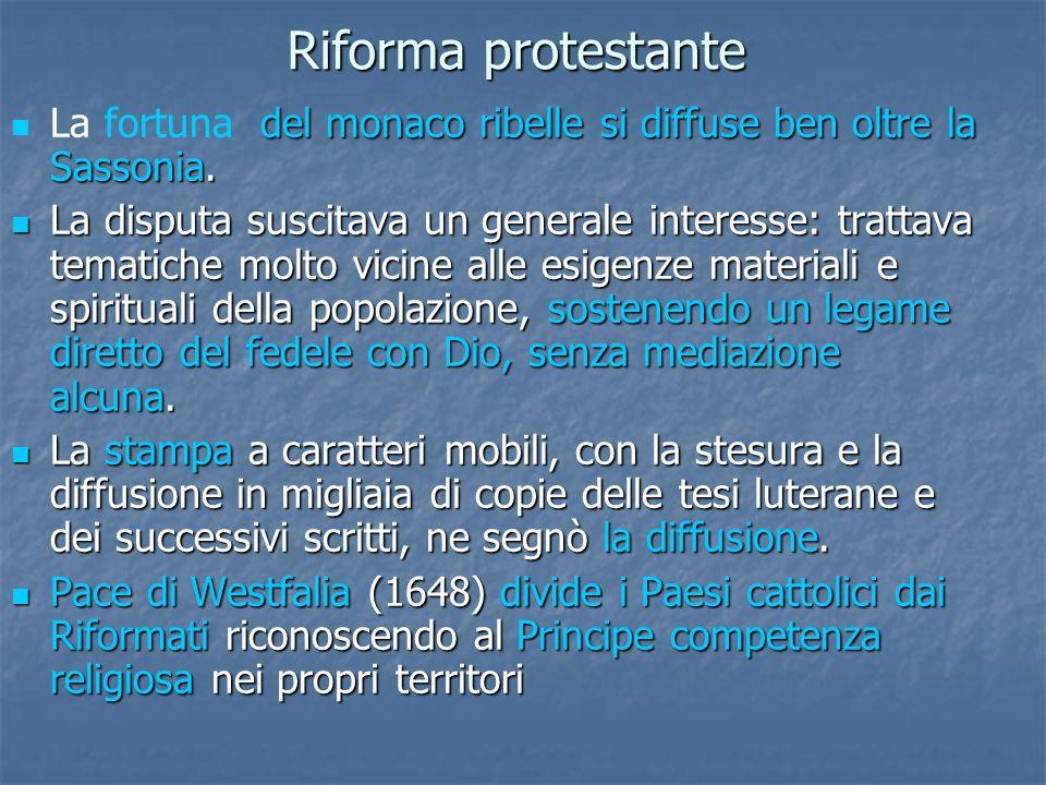 Riforma protestante La fortuna del monaco ribelle si diffuse ben oltre la Sassonia.