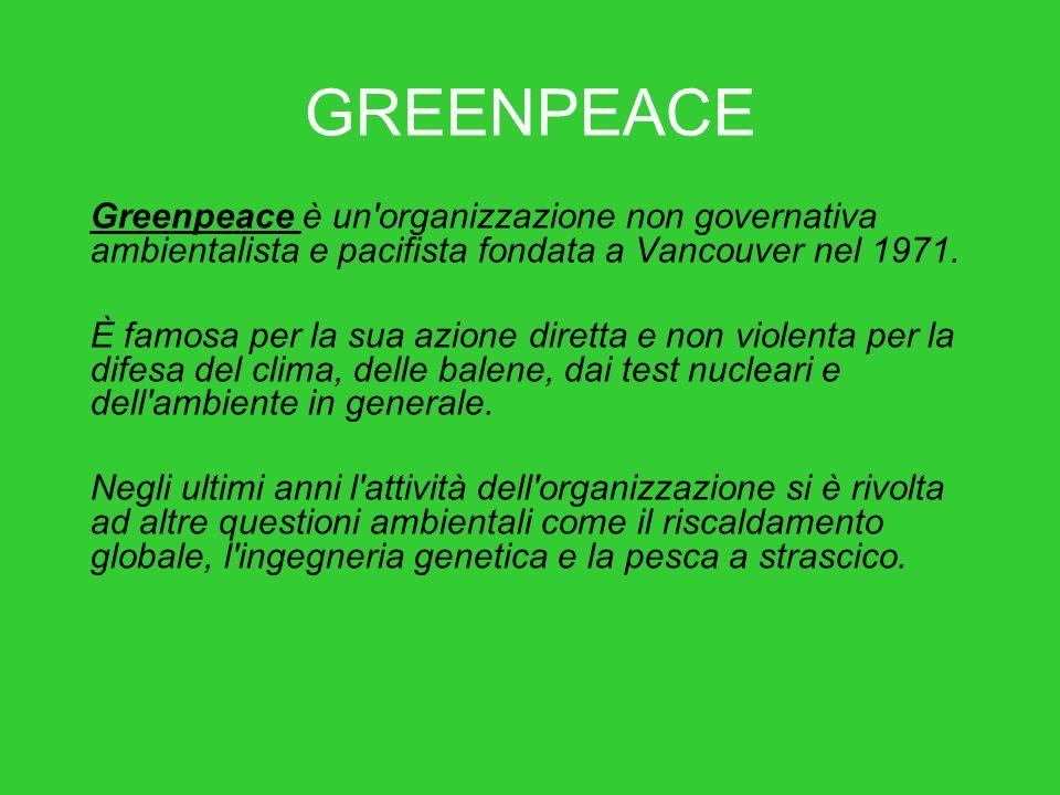 GREENPEACE Greenpeace è un organizzazione non governativa ambientalista e pacifista fondata a Vancouver nel 1971.