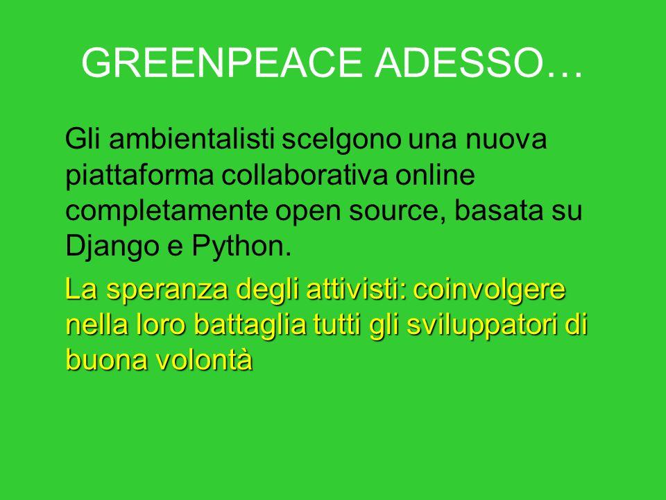 GREENPEACE ADESSO… Gli ambientalisti scelgono una nuova piattaforma collaborativa online completamente open source, basata su Django e Python.