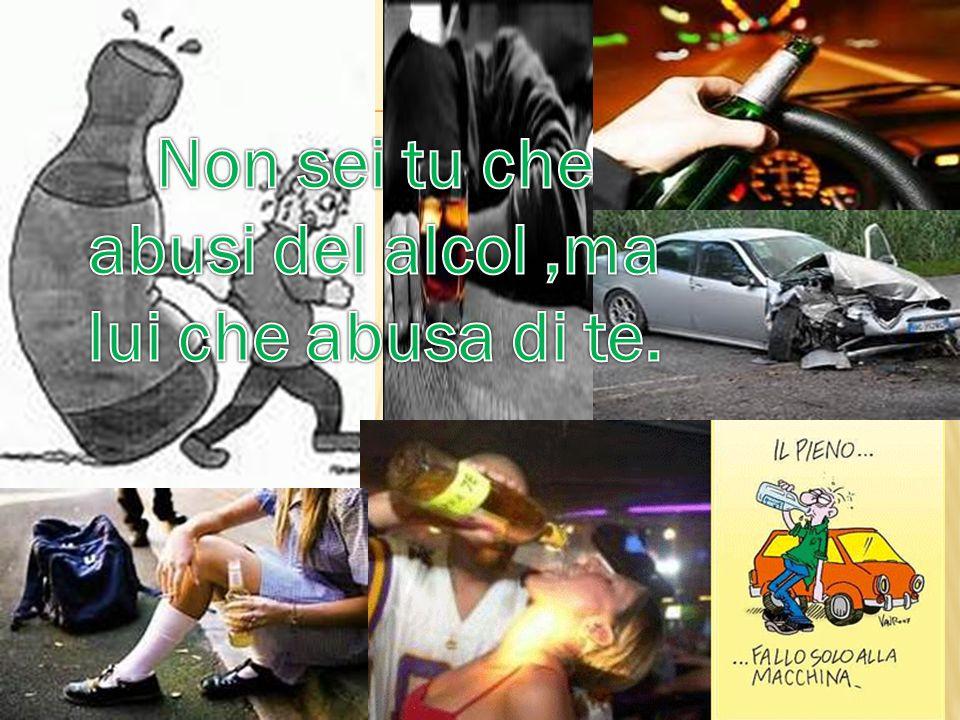 Non sei tu che abusi del alcol ,ma lui che abusa di te.