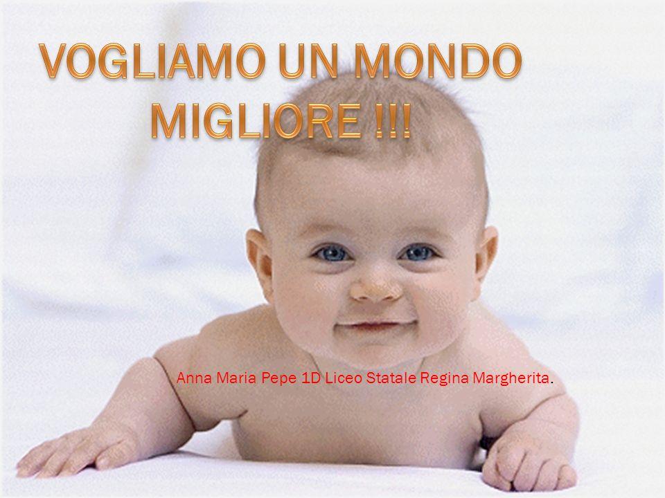 VOGLIAMO UN MONDO MIGLIORE !!!