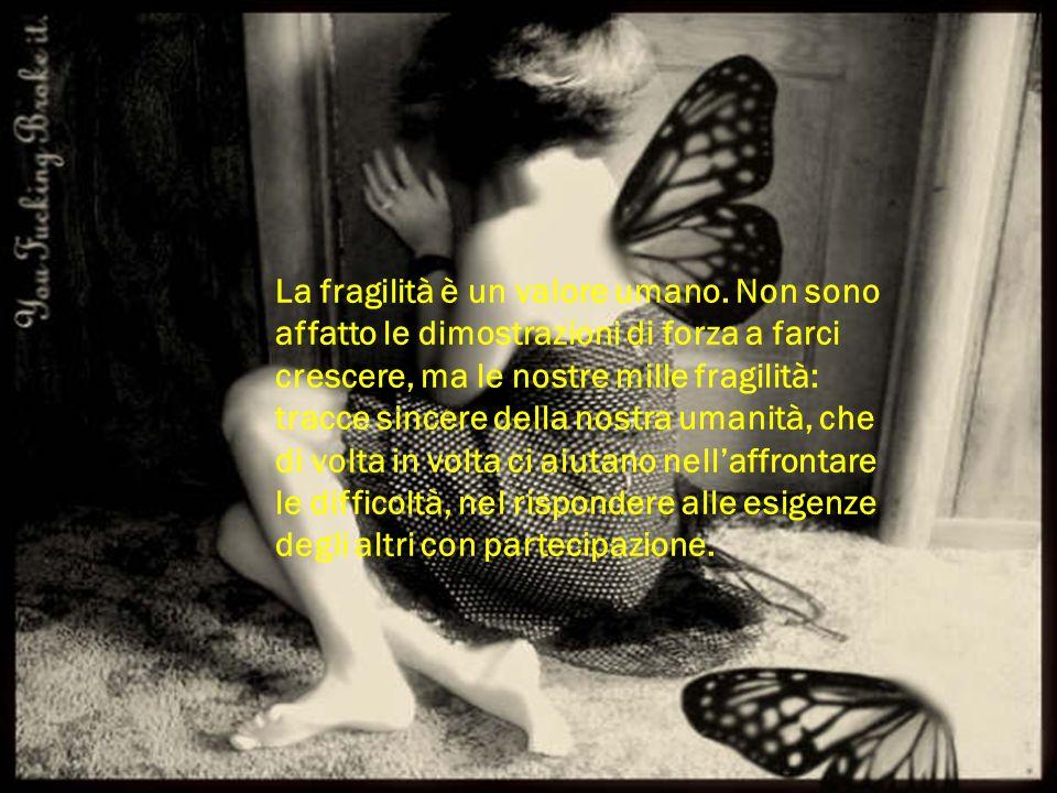 La fragilità è un valore umano