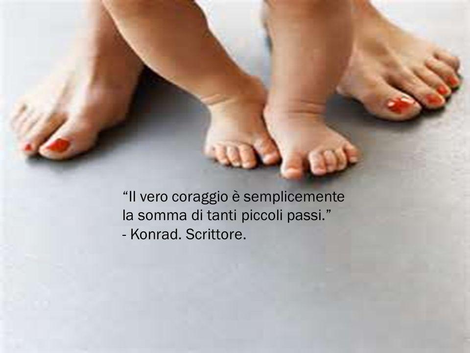 Il vero coraggio è semplicemente la somma di tanti piccoli passi