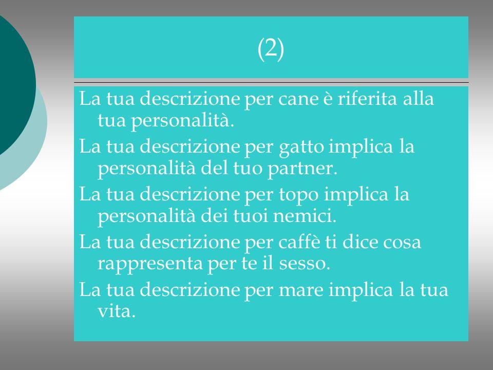 (2) La tua descrizione per cane è riferita alla tua personalità.