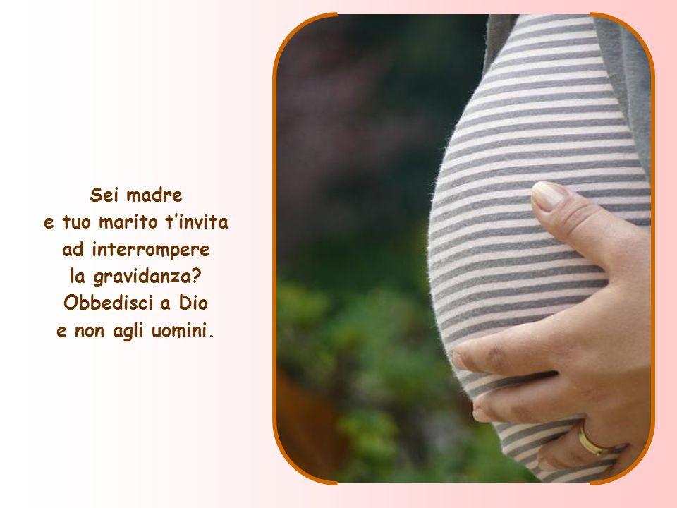 Sei madre e tuo marito t'invita ad interrompere la gravidanza