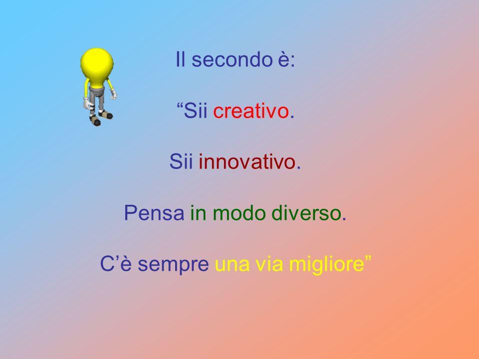 Il secondo è: Sii creativo. Sii innovativo. Pensa in modo diverso