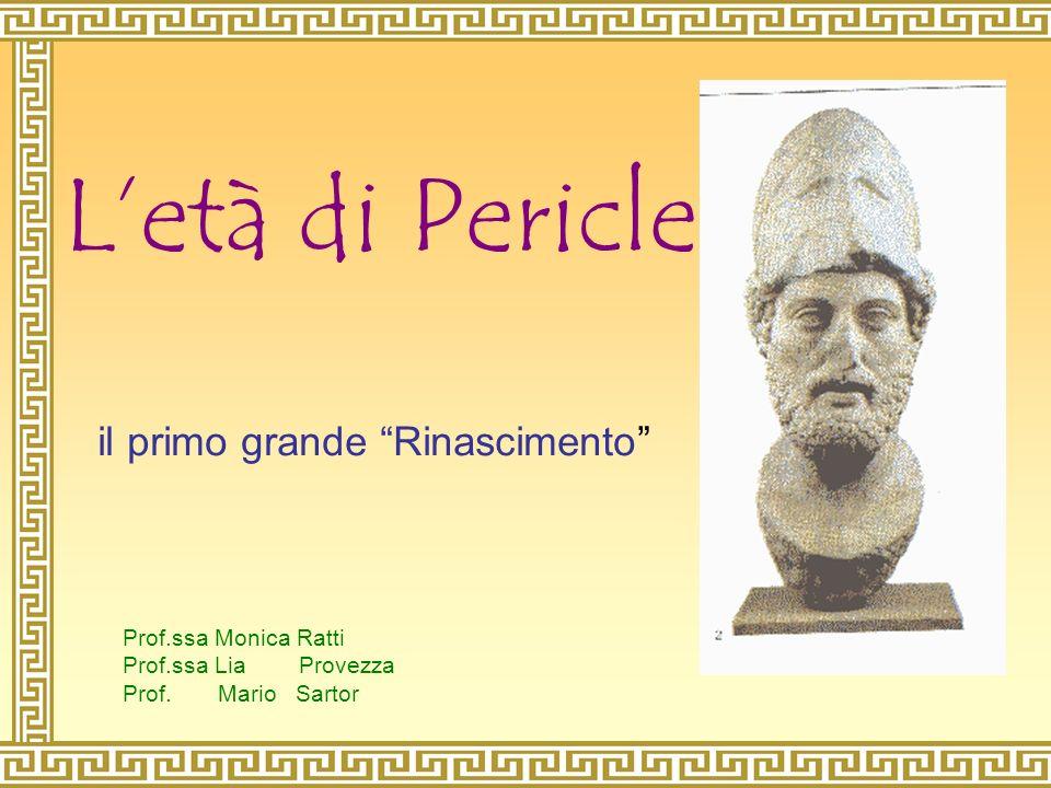 L'età di Pericle il primo grande Rinascimento Prof.ssa Monica Ratti