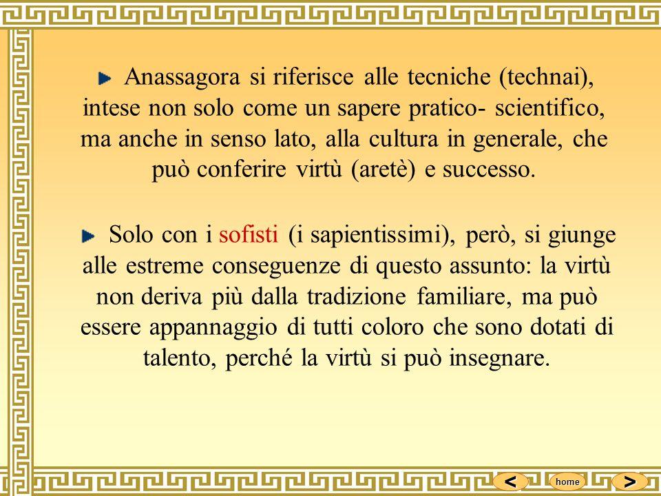 Anassagora si riferisce alle tecniche (technai), intese non solo come un sapere pratico- scientifico, ma anche in senso lato, alla cultura in generale, che può conferire virtù (aretè) e successo.