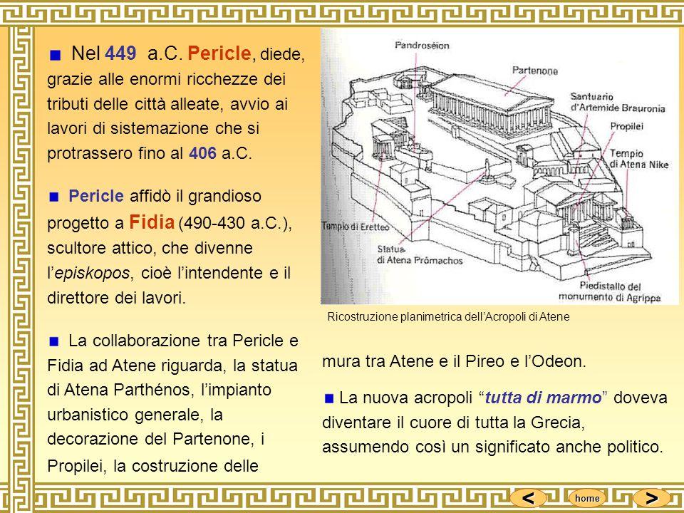 Nel 449 a.C. Pericle, diede, grazie alle enormi ricchezze dei tributi delle città alleate, avvio ai lavori di sistemazione che si protrassero fino al 406 a.C.