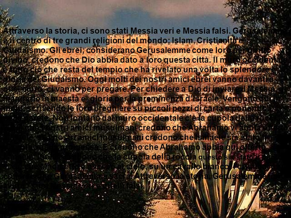 Attraverso la storia, ci sono stati Messia veri e Messia falsi