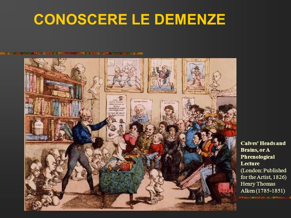 CONOSCERE LE DEMENZE Calves Heads and Brains, or A Phrenological Lecture (London: Published for the Artist, 1826)