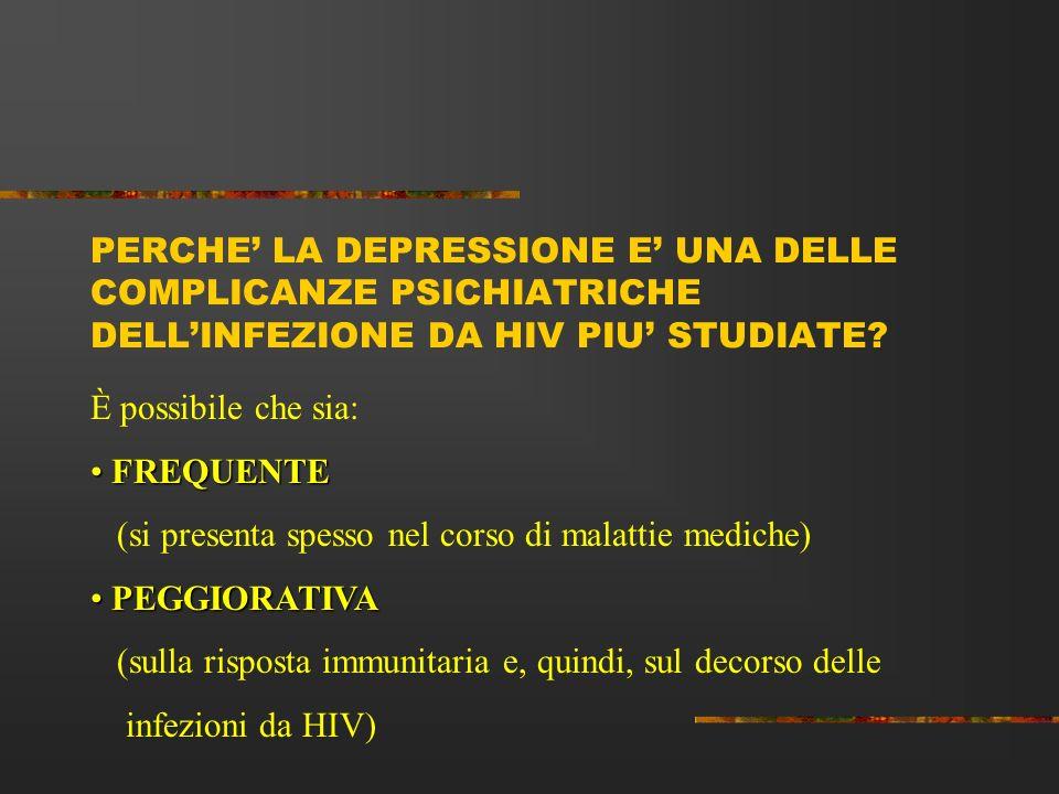 PERCHE' LA DEPRESSIONE E' UNA DELLE COMPLICANZE PSICHIATRICHE DELL'INFEZIONE DA HIV PIU' STUDIATE
