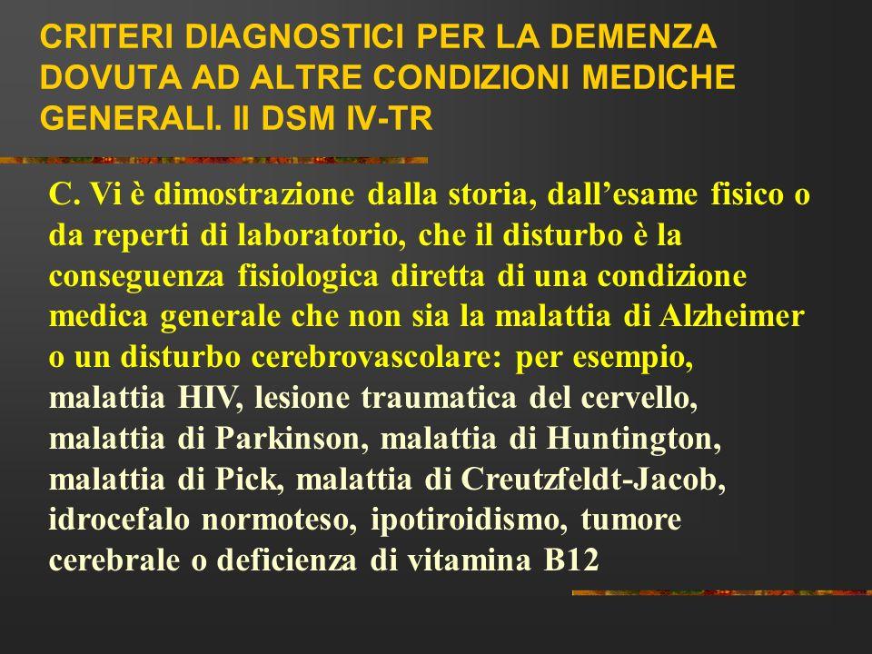 CRITERI DIAGNOSTICI PER LA DEMENZA DOVUTA AD ALTRE CONDIZIONI MEDICHE GENERALI. Il DSM IV-TR
