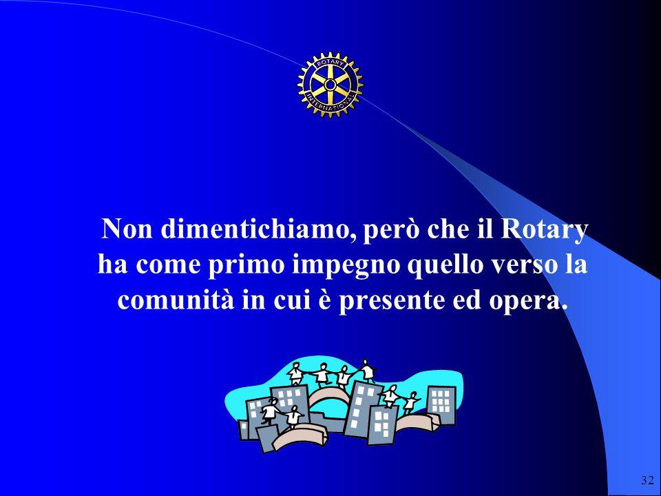 Non dimentichiamo, però che il Rotary ha come primo impegno quello verso la comunità in cui è presente ed opera.