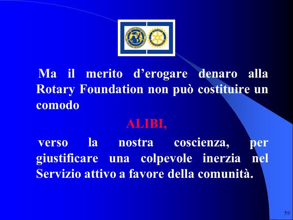Ma il merito d'erogare denaro alla Rotary Foundation non può costituire un comodo