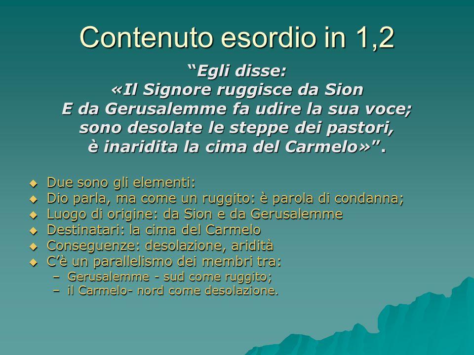 Contenuto esordio in 1,2 Egli disse: «Il Signore ruggisce da Sion