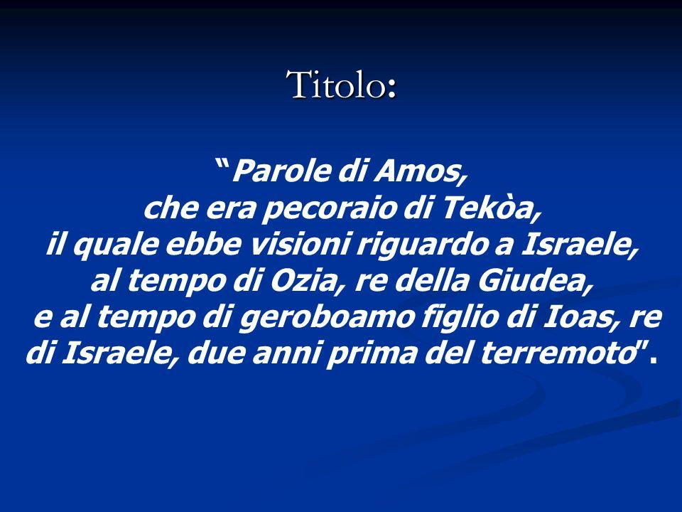 Titolo: Parole di Amos, che era pecoraio di Tekòa,